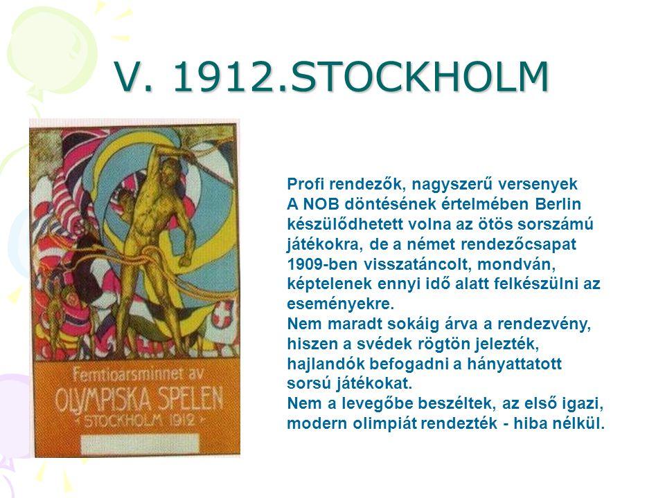 V. 1912.STOCKHOLM Profi rendezők, nagyszerű versenyek A NOB döntésének értelmében Berlin készülődhetett volna az ötös sorszámú játékokra, de a német r
