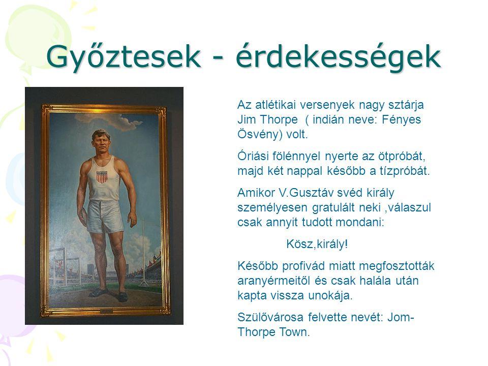 Győztesek - érdekességek Az atlétikai versenyek nagy sztárja Jim Thorpe ( indián neve: Fényes Ösvény) volt.