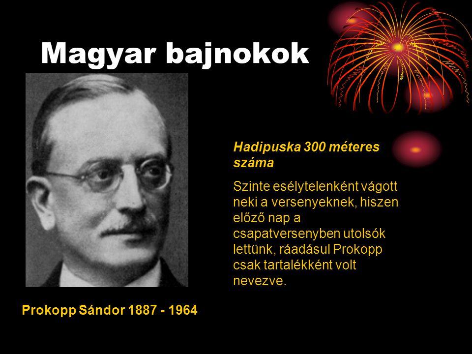 Magyar bajnokok Prokopp Sándor 1887 - 1964 Hadipuska 300 méteres száma Szinte esélytelenként vágott neki a versenyeknek, hiszen előző nap a csapatversenyben utolsók lettünk, ráadásul Prokopp csak tartalékként volt nevezve.