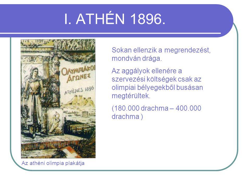 I.ATHÉN 1896. Az athéni olimpia plakátja Sokan ellenzik a megrendezést, mondván drága.