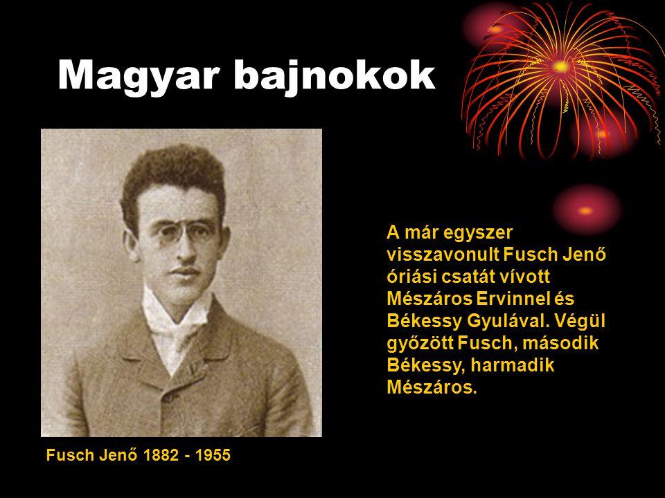 Magyar bajnokok Fusch Jenő 1882 - 1955 A már egyszer visszavonult Fusch Jenő óriási csatát vívott Mészáros Ervinnel és Békessy Gyulával.