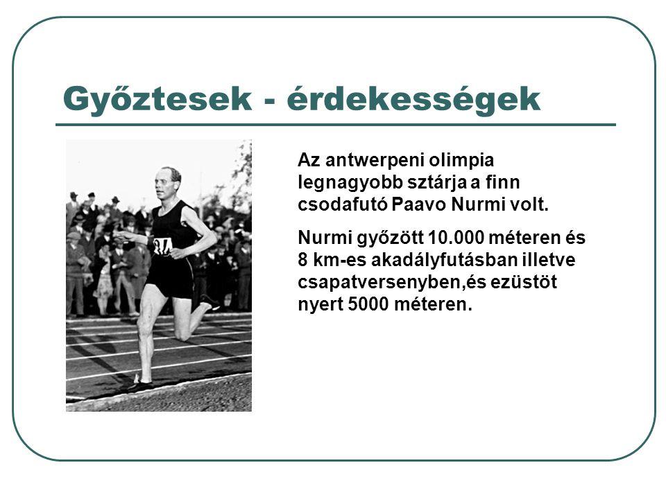 Győztesek - érdekességek Az antwerpeni olimpia legnagyobb sztárja a finn csodafutó Paavo Nurmi volt.