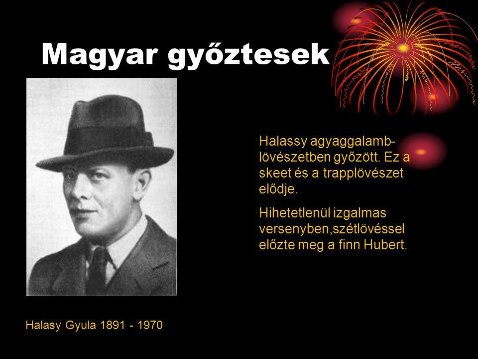 Magyar győztesek Halasy Gyula 1891 - 1970 Halassy agyaggalamb- lövészetben győzött.