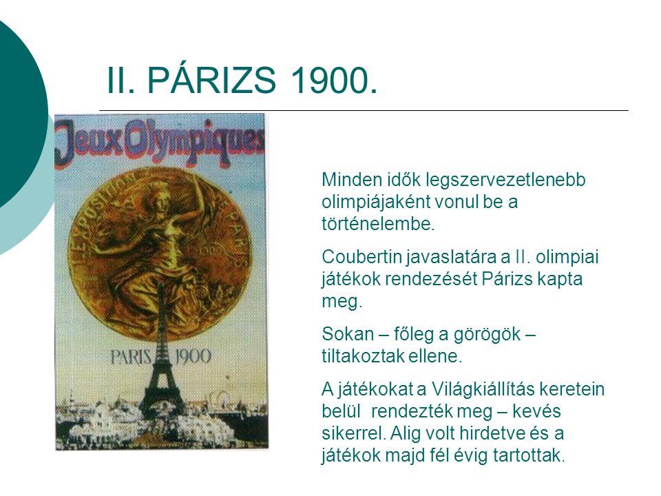 II.PÁRIZS 1900. Minden idők legszervezetlenebb olimpiájaként vonul be a történelembe.