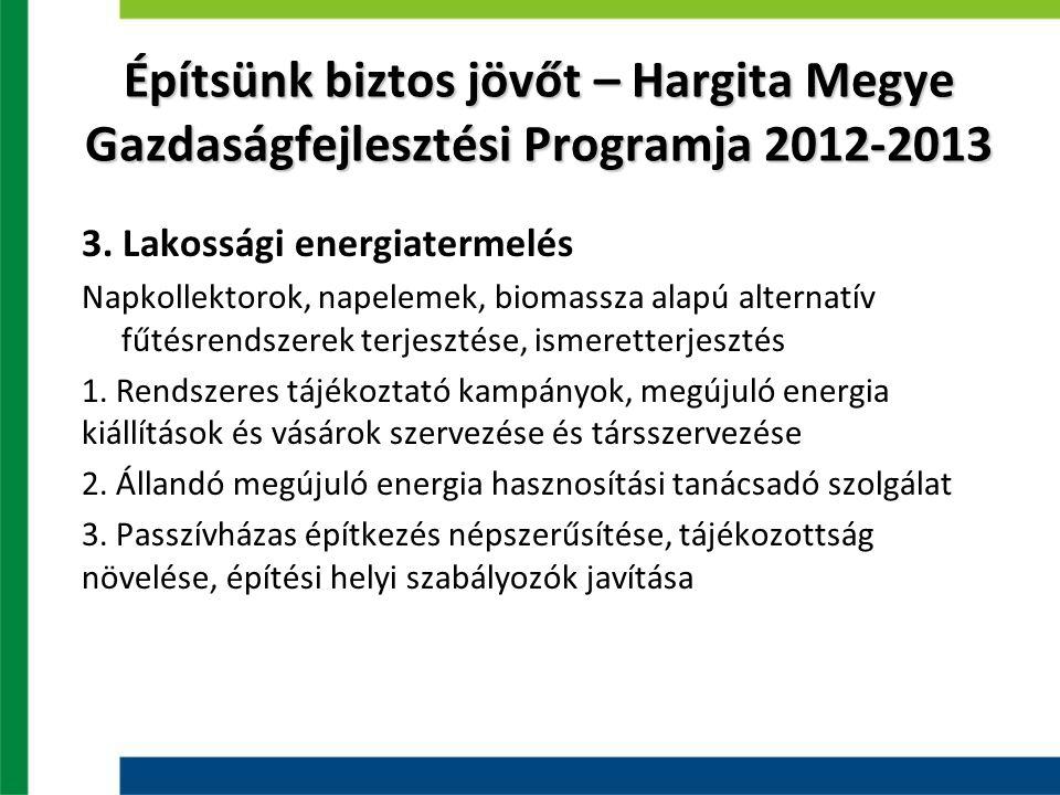 3. Lakossági energiatermelés Napkollektorok, napelemek, biomassza alapú alternatív fűtésrendszerek terjesztése, ismeretterjesztés 1. Rendszeres tájéko