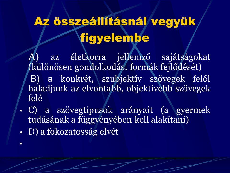 Az összeállításnál vegyük figyelembe A) az életkorra jellemző sajátságokat (különösen gondolkodási formák fejlődését) B) a konkrét, szubjektív szövege