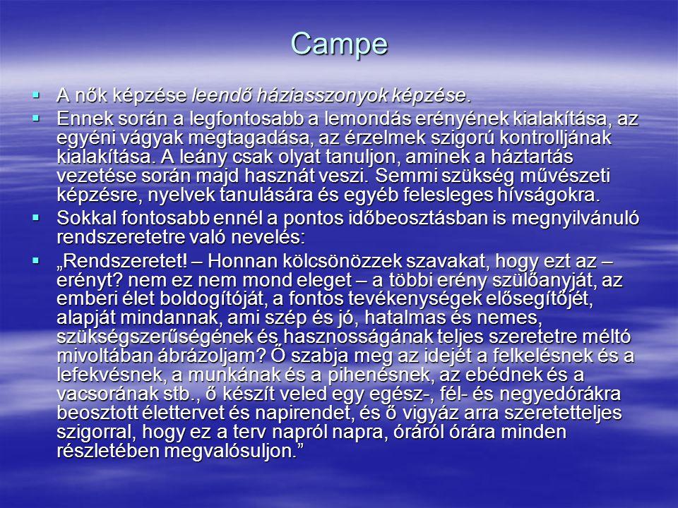 Campe  A nők képzése leendő háziasszonyok képzése.  Ennek során a legfontosabb a lemondás erényének kialakítása, az egyéni vágyak megtagadása, az ér