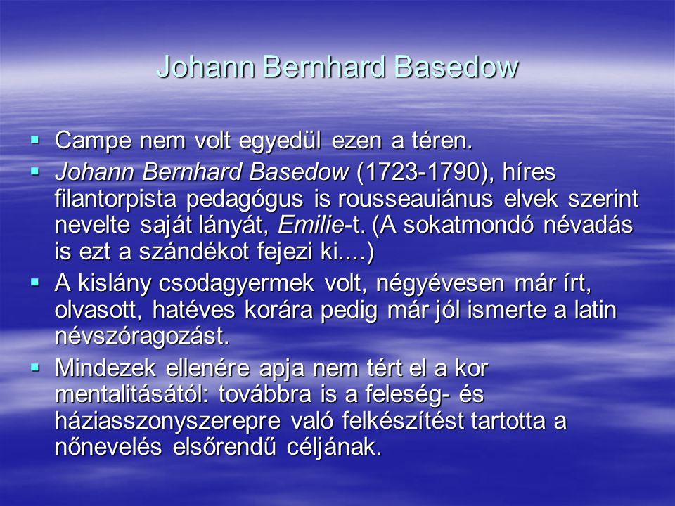 Johann Bernhard Basedow  Campe nem volt egyedül ezen a téren.  Johann Bernhard Basedow (1723-1790), híres filantorpista pedagógus is rousseauiánus e