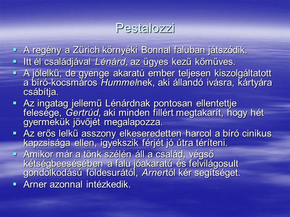 Pestalozzi  A regény a Zürich környéki Bonnal faluban játszódik.  Itt él családjával Lénárd, az ügyes kezű kőműves.  A jólelkű, de gyenge akaratú e