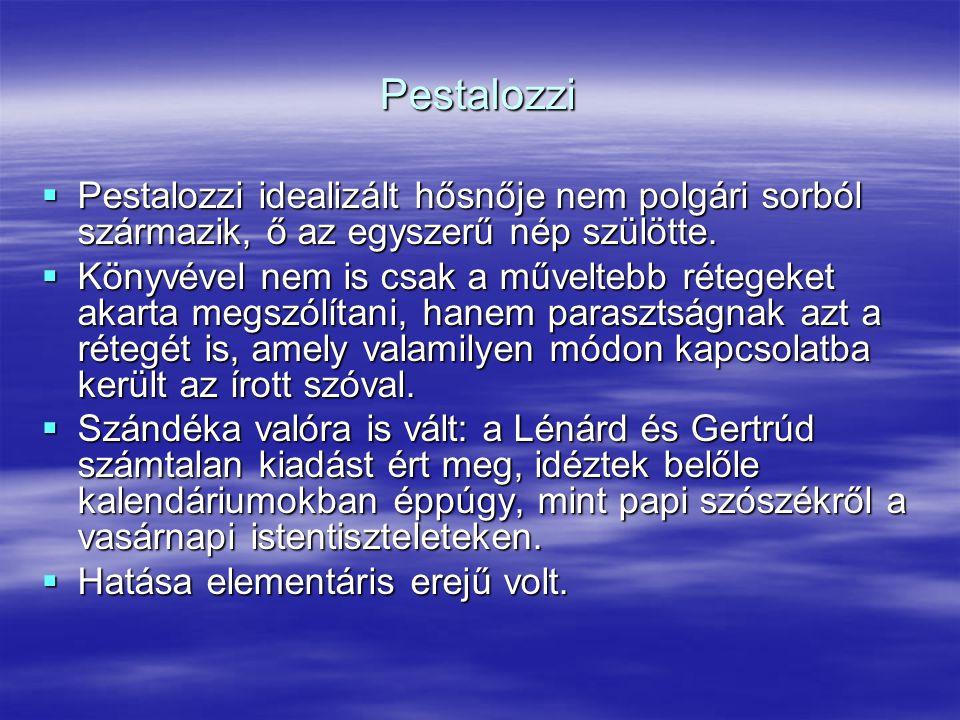 Pestalozzi  Pestalozzi idealizált hősnője nem polgári sorból származik, ő az egyszerű nép szülötte.  Könyvével nem is csak a műveltebb rétegeket aka