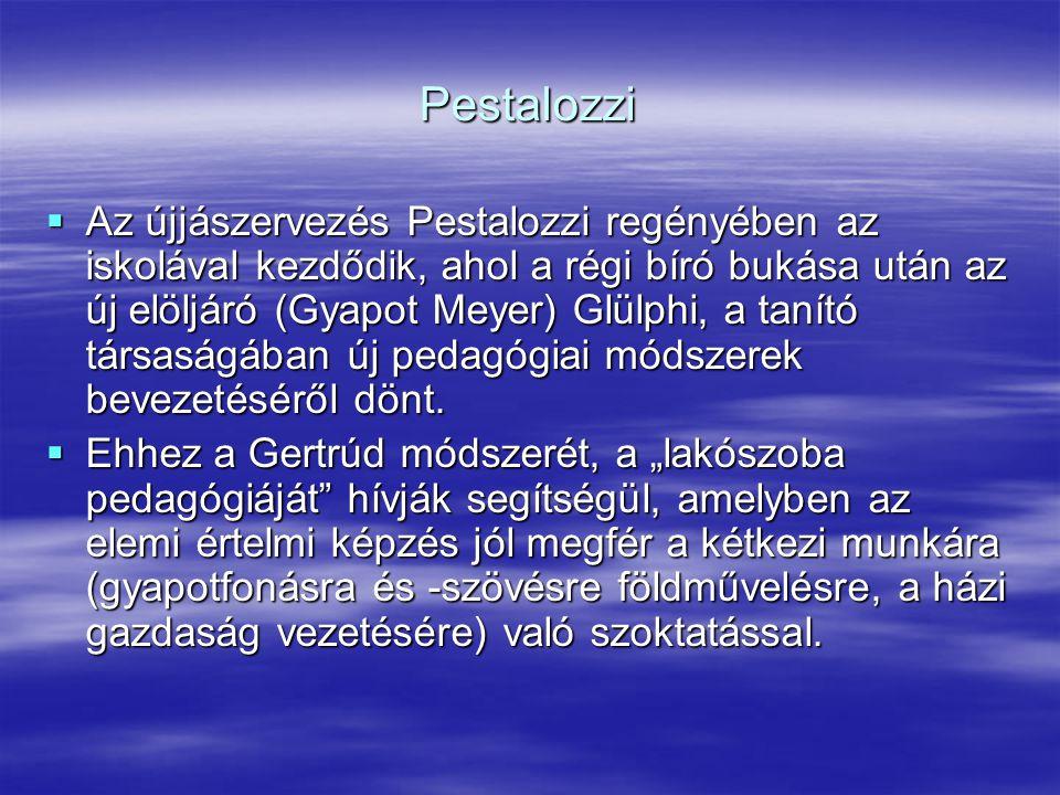 Pestalozzi  Az újjászervezés Pestalozzi regényében az iskolával kezdődik, ahol a régi bíró bukása után az új elöljáró (Gyapot Meyer) Glülphi, a tanít