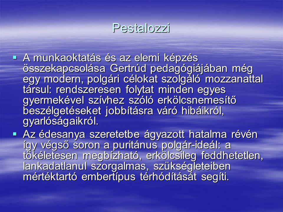 Pestalozzi  A munkaoktatás és az elemi képzés összekapcsolása Gertrúd pedagógiájában még egy modern, polgári célokat szolgáló mozzanattal társul: ren