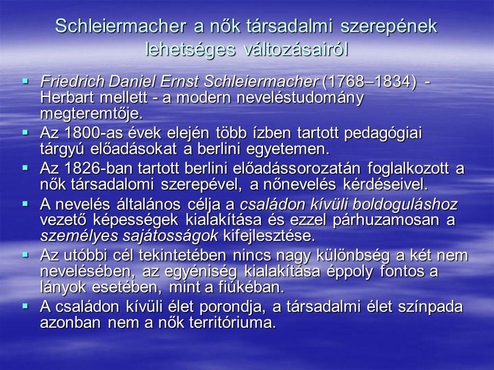 Schleiermacher a nők társadalmi szerepének lehetséges változásairól  Friedrich Daniel Ernst Schleiermacher (1768–1834) - Herbart mellett - a modern n