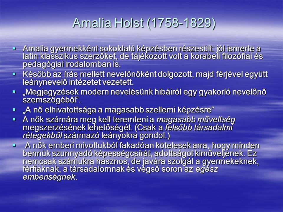 Amalia Holst (1758-1829)  Amalia gyermekként sokoldalú képzésben részesült: jól ismerte a latin klasszikus szerzőket, de tájékozott volt a korabeli f