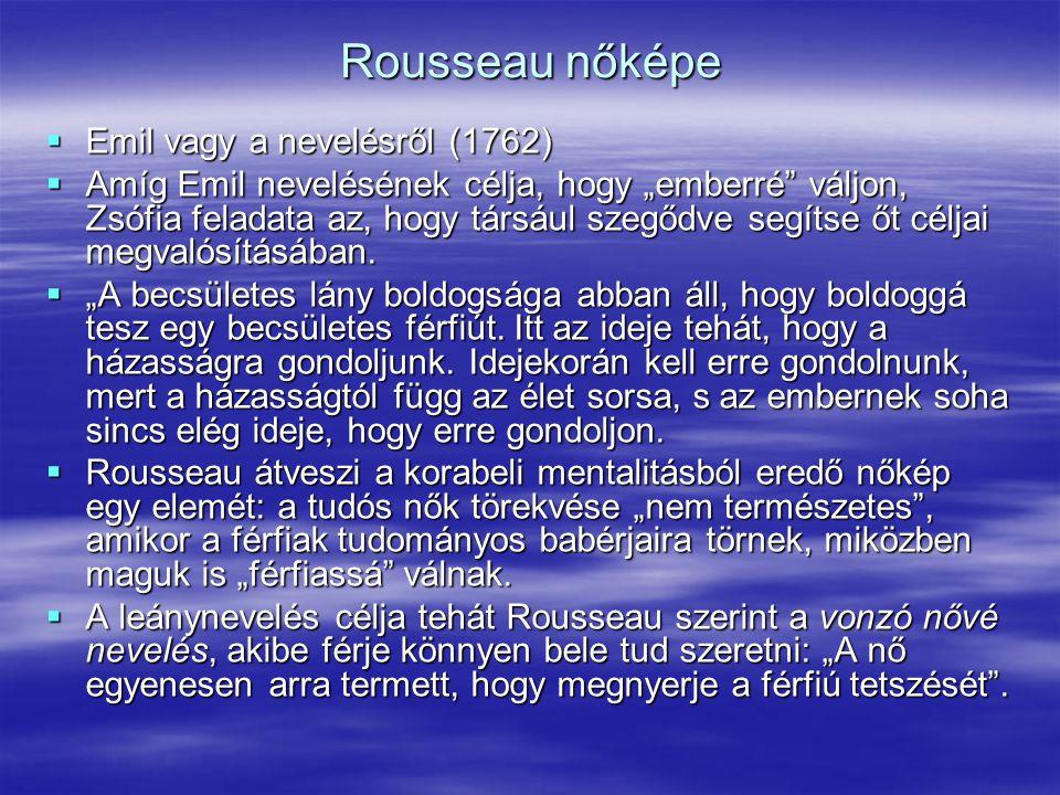 """Rousseau nőképe  Emil vagy a nevelésről (1762)  Amíg Emil nevelésének célja, hogy """"emberré"""" váljon, Zsófia feladata az, hogy társául szegődve segíts"""