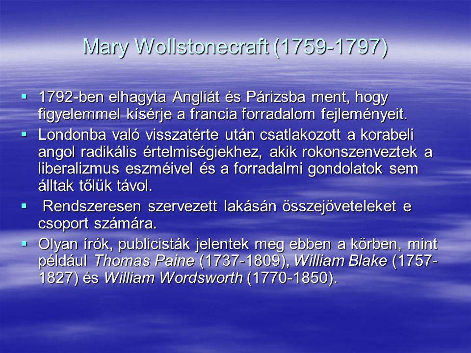 Mary Wollstonecraft (1759-1797)  1792-ben elhagyta Angliát és Párizsba ment, hogy figyelemmel kísérje a francia forradalom fejleményeit.  Londonba v