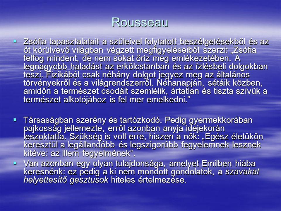 """Rousseau  Zsófia tapasztalatait a szüleivel folytatott beszélgetésekből és az őt körülvevő világban végzett megfigyeléseiből szerzi: """"Zsófia felfog m"""
