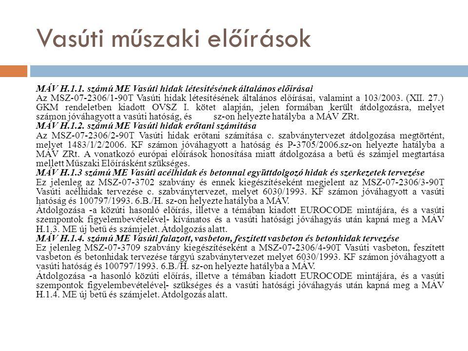 Vasúti műszaki előírások MÁV H.1.1. számú ME Vasúti hidak létesítésének általános előírásai Az MSZ-07-2306/1-90T Vasúti hidak létesítésének általános