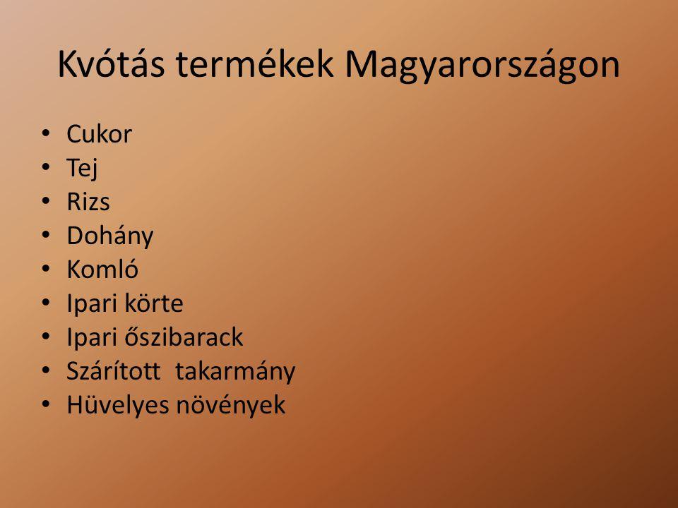 Kvótás termékek Magyarországon Cukor Tej Rizs Dohány Komló Ipari körte Ipari őszibarack Szárított takarmány Hüvelyes növények