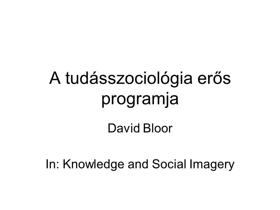 A tudásszociológia erős programja David Bloor In: Knowledge and Social Imagery