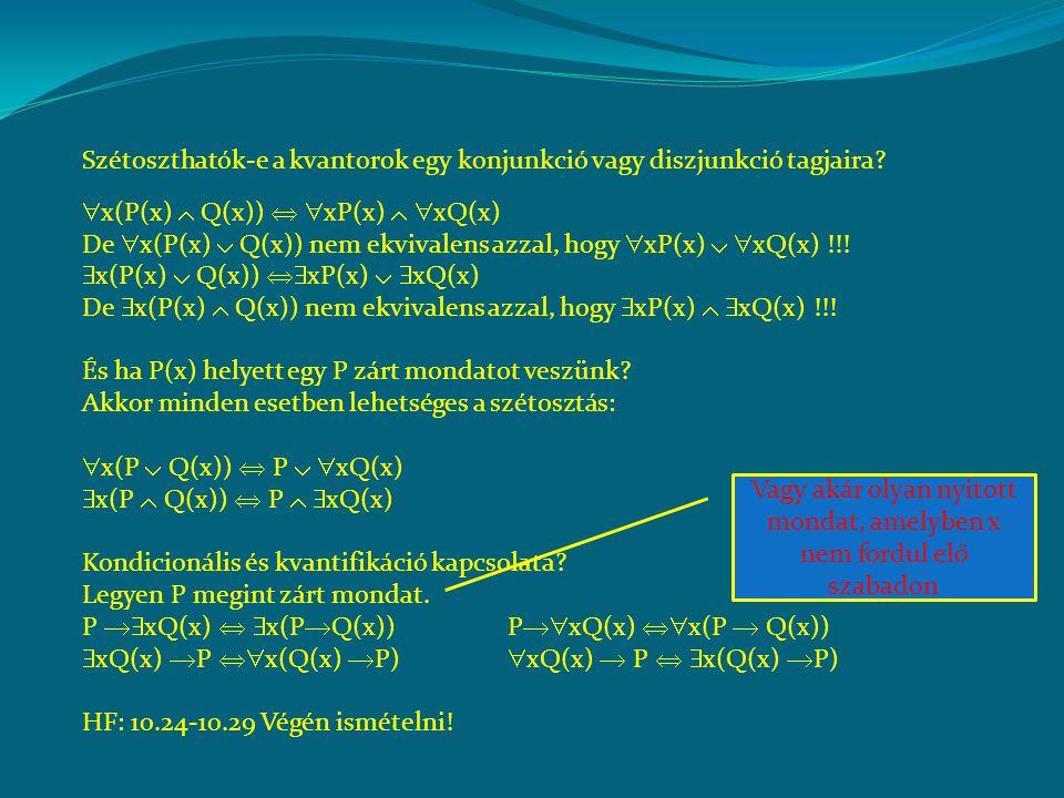  x(P(x)  Q(x))   xP(x)   xQ(x) De  x(P(x)  Q(x)) nem ekvivalens azzal, hogy  xP(x)   xQ(x) !!.