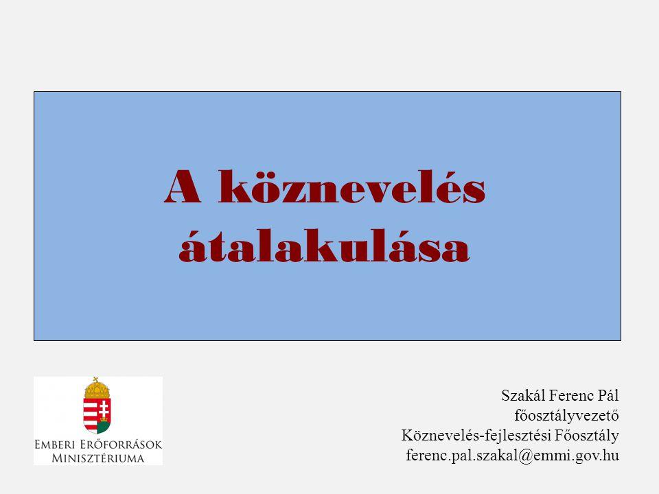A köznevelés átalakulása Szakál Ferenc Pál főosztályvezető Köznevelés-fejlesztési Főosztály ferenc.pal.szakal@emmi.gov.hu