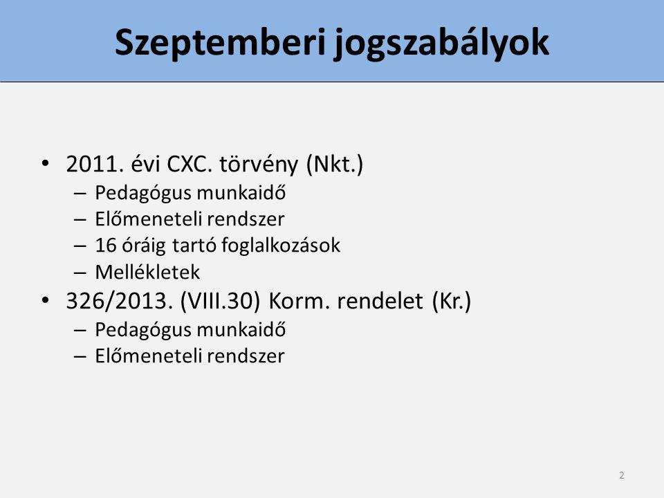 2 Szeptemberi jogszabályok 2011. évi CXC. törvény (Nkt.) – Pedagógus munkaidő – Előmeneteli rendszer – 16 óráig tartó foglalkozások – Mellékletek 326/