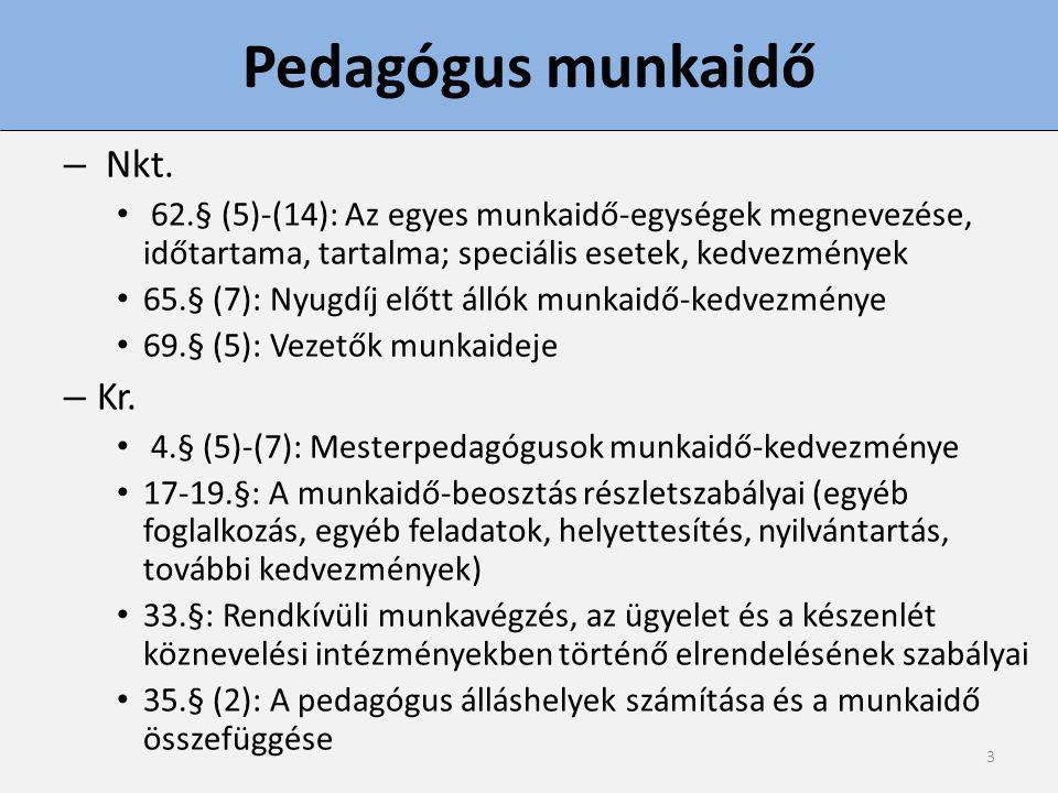 3 Pedagógus munkaidő – Nkt. 62.§ (5)-(14): Az egyes munkaidő-egységek megnevezése, időtartama, tartalma; speciális esetek, kedvezmények 65.§ (7): Nyug