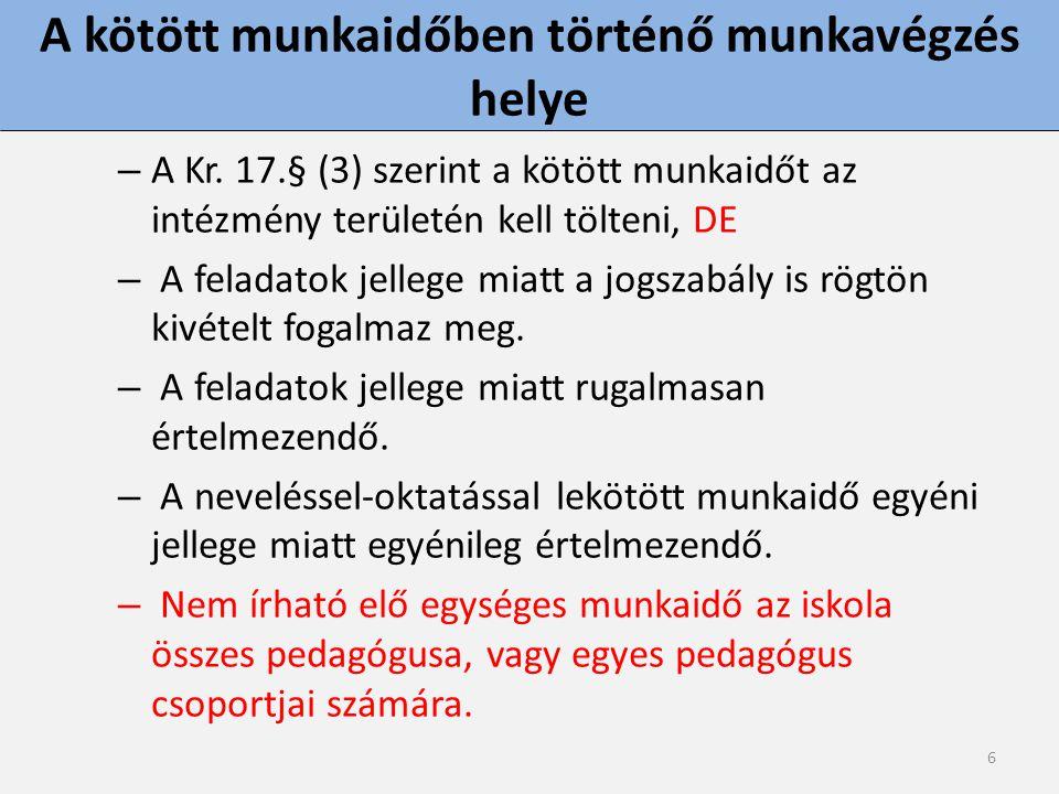 6 A kötött munkaidőben történő munkavégzés helye – A Kr. 17.§ (3) szerint a kötött munkaidőt az intézmény területén kell tölteni, DE – A feladatok jel