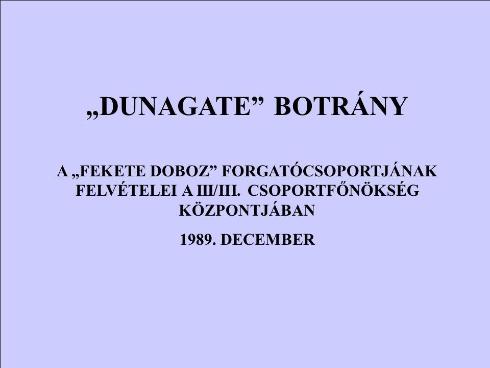 """""""DUNAGATE"""" BOTRÁNY A """"FEKETE DOBOZ"""" FORGATÓCSOPORTJÁNAK FELVÉTELEI A III/III. CSOPORTFŐNÖKSÉG KÖZPONTJÁBAN 1989. DECEMBER"""