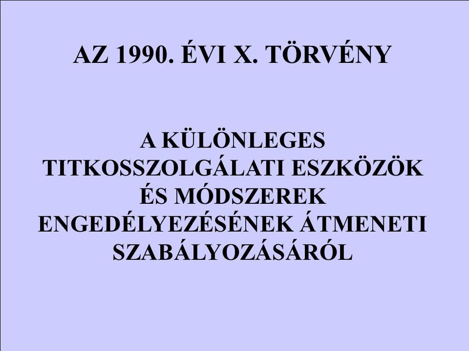 AZ 1990. ÉVI X. TÖRVÉNY A KÜLÖNLEGES TITKOSSZOLGÁLATI ESZKÖZÖK ÉS MÓDSZEREK ENGEDÉLYEZÉSÉNEK ÁTMENETI SZABÁLYOZÁSÁRÓL