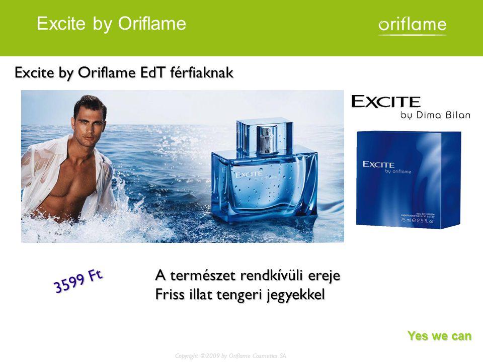 Excite by Oriflame Copyright ©2009 by Oriflame Cosmetics SA Excite by Oriflame EdT férfiaknak A természet rendkívüli ereje Friss illat tengeri jegyekkel 3599 Ft Yes we can
