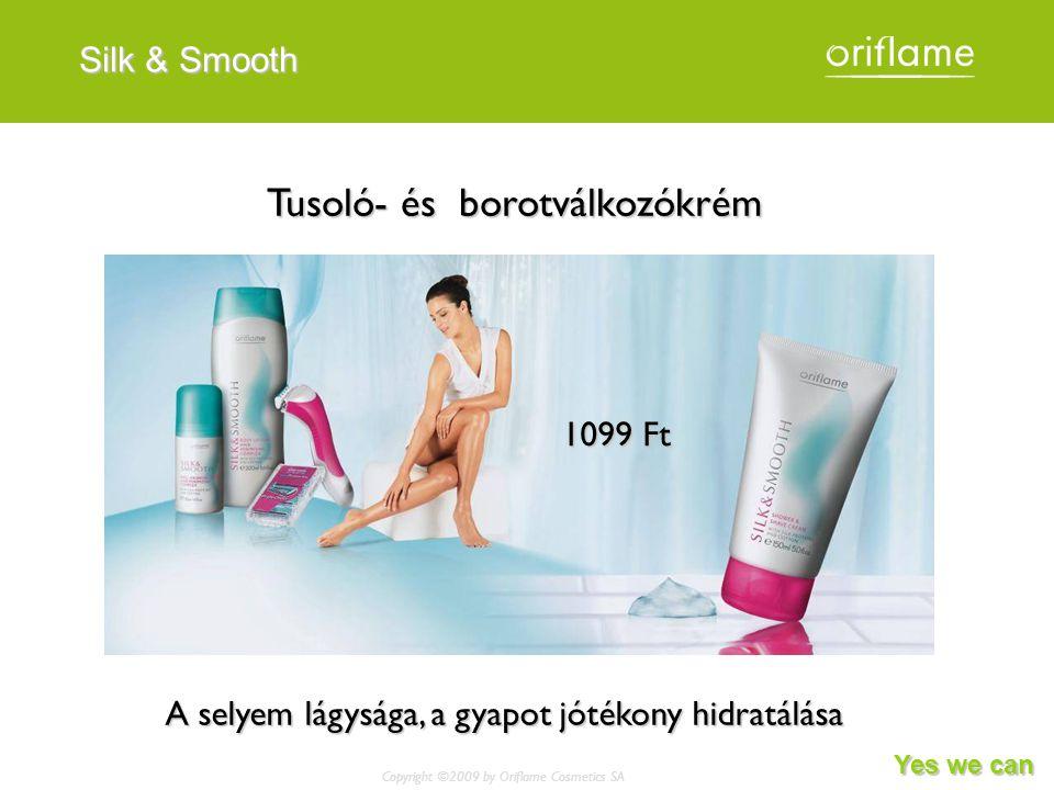 Copyright ©2009 by Oriflame Cosmetics SA Yes we can Silk & Smooth Tusoló- és borotválkozókrém A selyem lágysága, a gyapot jótékony hidratálása 1099 Ft