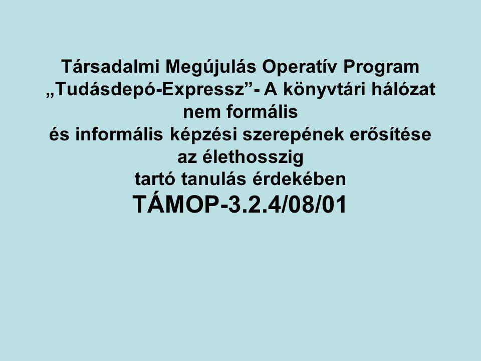 """Társadalmi Megújulás Operatív Program """"Tudásdepó-Expressz - A könyvtári hálózat nem formális és informális képzési szerepének erősítése az élethosszig tartó tanulás érdekében TÁMOP-3.2.4/08/01"""