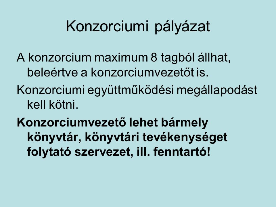Konzorciumi pályázat A konzorcium maximum 8 tagból állhat, beleértve a konzorciumvezetőt is.