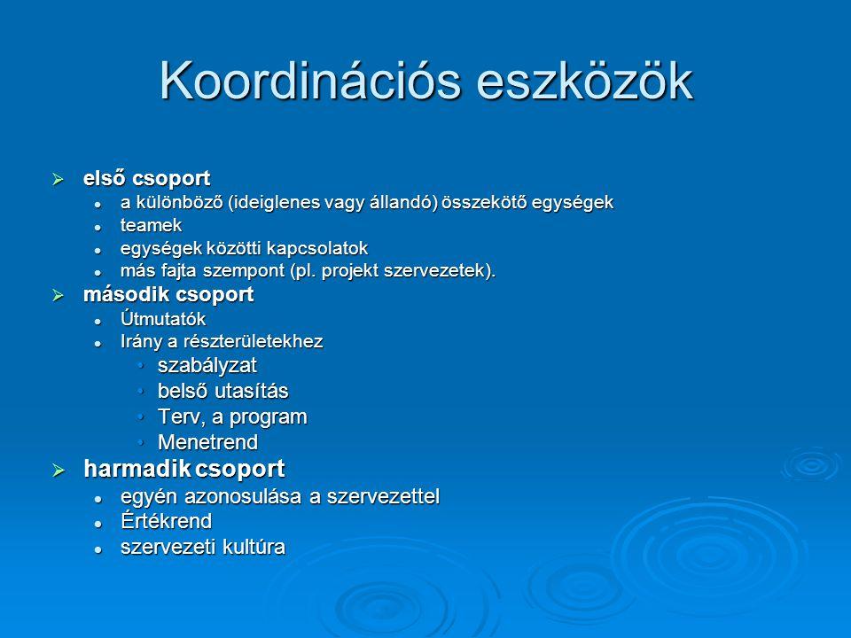 Koordinációs eszközök  első csoport a különböző (ideiglenes vagy állandó) összekötő egységek a különböző (ideiglenes vagy állandó) összekötő egységek