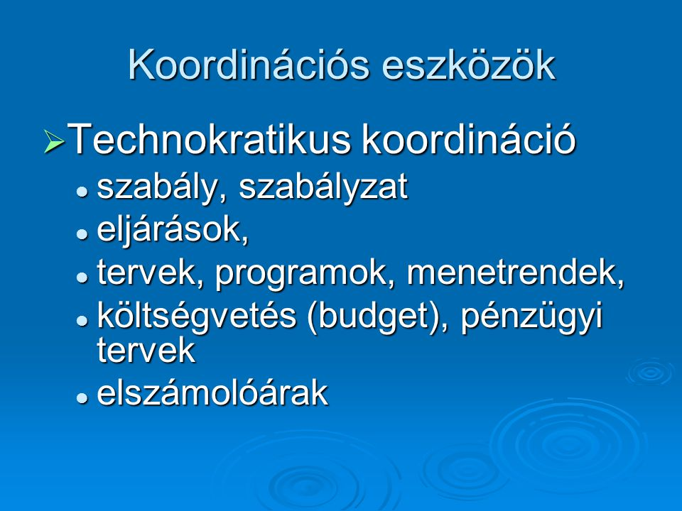 Koordinációs eszközök  Technokratikus koordináció szabály, szabályzat szabály, szabályzat eljárások, eljárások, tervek, programok, menetrendek, terve