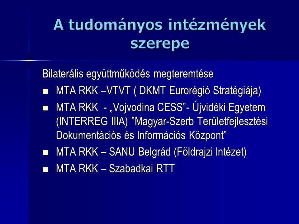 """Bilaterális együttműködés megteremtése MTA RKK –VTVT ( DKMT Eurorégió Stratégiája) MTA RKK –VTVT ( DKMT Eurorégió Stratégiája) MTA RKK - """"Vojvodina CE"""