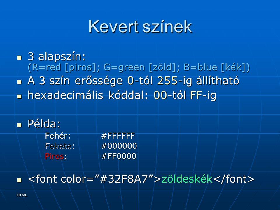 HTML Kevert színek 3 alapszín: (R=red [piros]; G=green [zöld]; B=blue [kék]) 3 alapszín: (R=red [piros]; G=green [zöld]; B=blue [kék]) A 3 szín erőssé