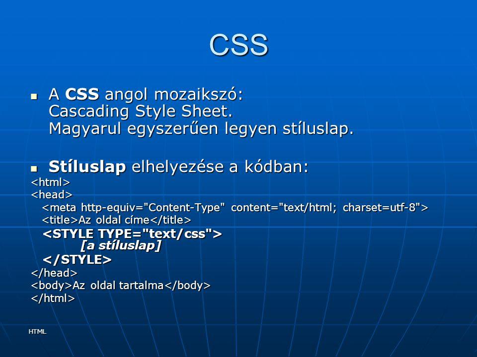 HTML CSS A CSS angol mozaikszó: Cascading Style Sheet. Magyarul egyszerűen legyen stíluslap. A CSS angol mozaikszó: Cascading Style Sheet. Magyarul eg