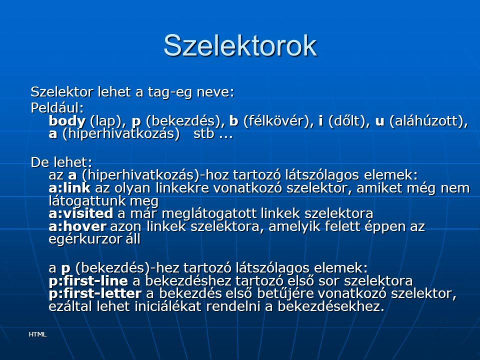 HTML Szelektorok Szelektor lehet a tag-eg neve: Peldául: body (lap), p (bekezdés), b (félkövér), i (dőlt), u (aláhúzott), a (hiperhivatkozás) stb... D