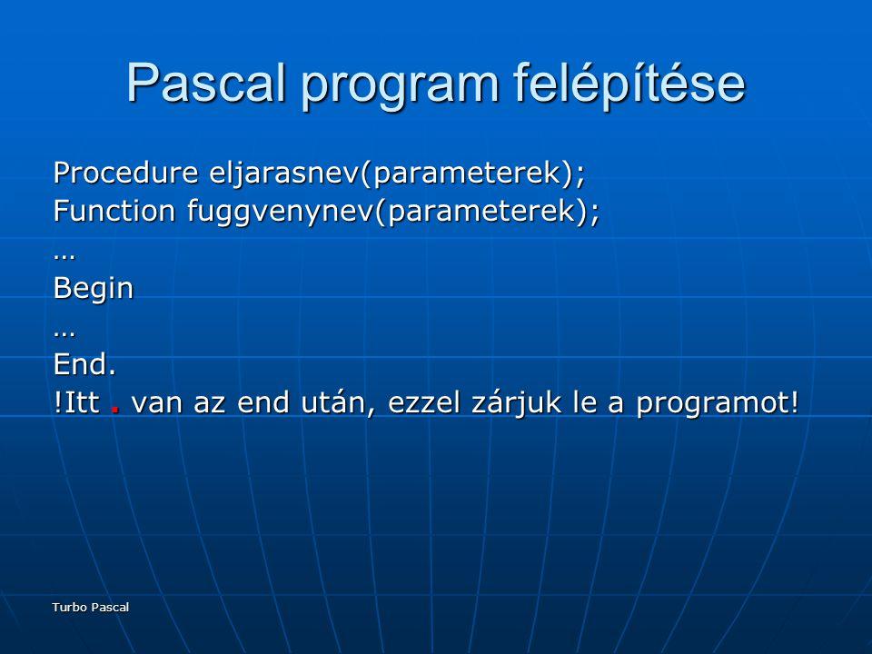 Turbo Pascal Elágazás If feltetel Then utasitas1; If feltetel Then utasitas1; If feltetel Then Begin If feltetel Then Begin utasitas1; utasitas1; … utasitasx; utasitasx;End; If feltetel Then utasitas1 Else utasitas2; /else előtt nem használunk ; -t !/ If feltetel Then utasitas1 Else utasitas2; /else előtt nem használunk ; -t !/