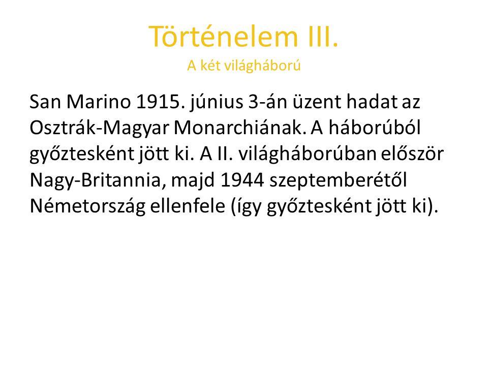 Történelem III. A két világháború San Marino 1915. június 3-án üzent hadat az Osztrák-Magyar Monarchiának. A háborúból győztesként jött ki. A II. vilá