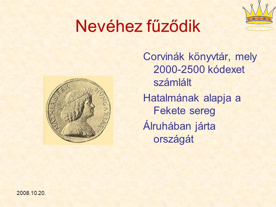 2008.10.20. Nevéhez fűződik Corvinák könyvtár, mely 2000-2500 kódexet számlált Hatalmának alapja a Fekete sereg Álruhában járta országát