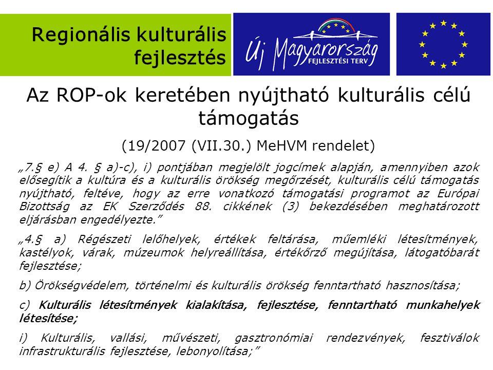 """Regionális kulturális fejlesztés Az ROP-ok keretében nyújtható kulturális célú támogatás (19/2007 (VII.30.) MeHVM rendelet) """"7.§ e) A 4."""