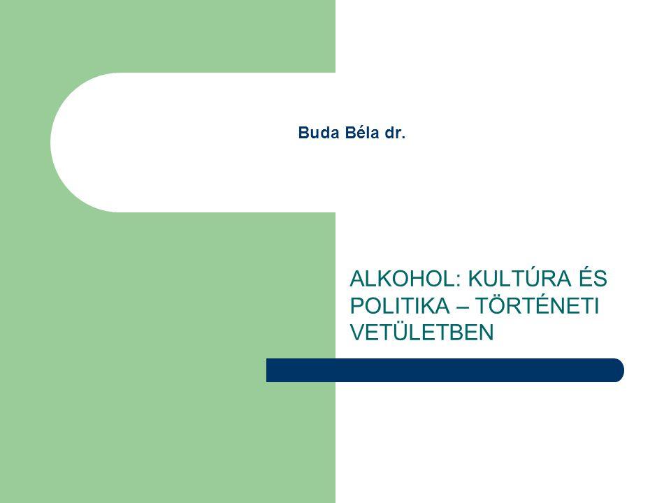 Buda Béla dr. ALKOHOL: KULTÚRA ÉS POLITIKA – TÖRTÉNETI VETÜLETBEN
