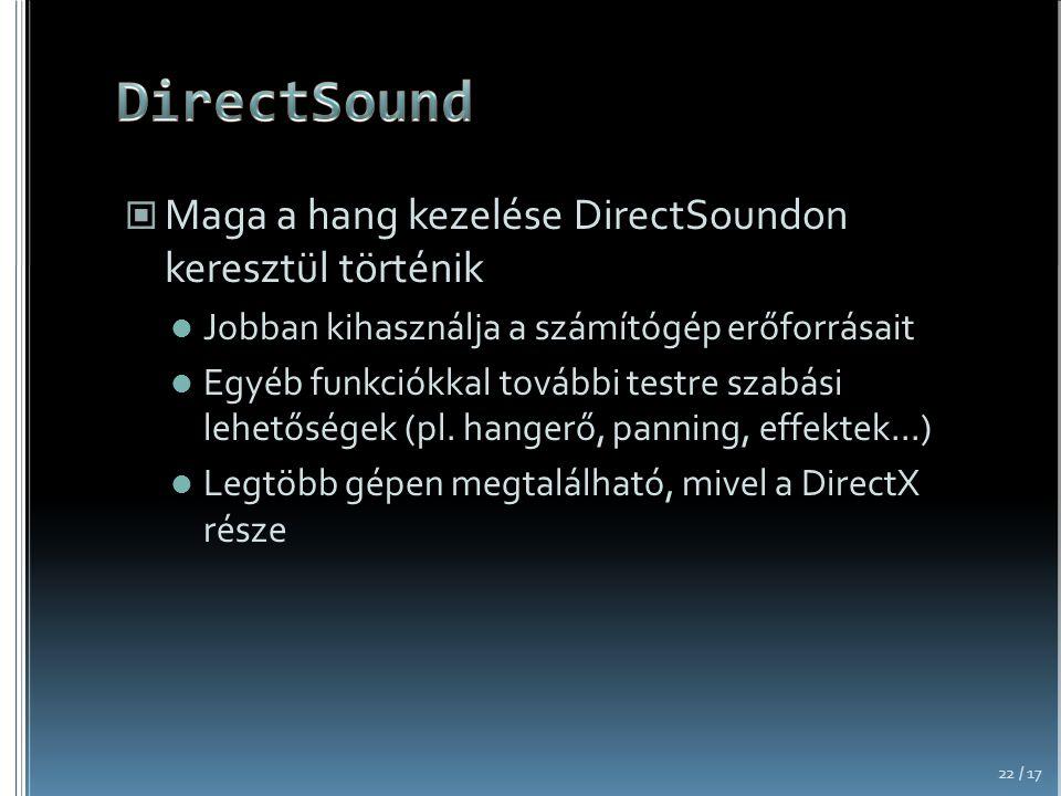 Maga a hang kezelése DirectSoundon keresztül történik Jobban kihasználja a számítógép erőforrásait Egyéb funkciókkal további testre szabási lehetőségek (pl.