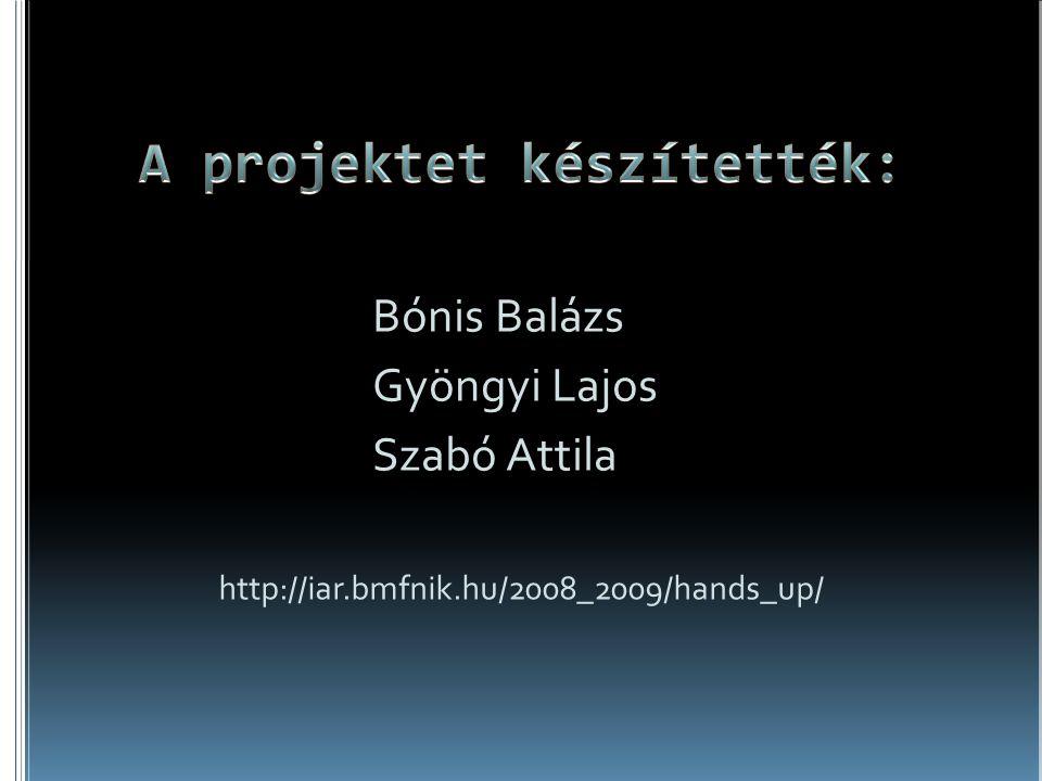 Bónis Balázs Gyöngyi Lajos Szabó Attila http://iar.bmfnik.hu/2008_2009/hands_up/