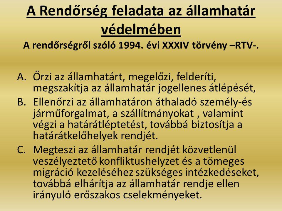 A Rendőrség feladata az államhatár védelmében A rendőrségről szóló 1994. évi XXXIV törvény –RTV-. A.Őrzi az államhatárt, megelőzi, felderíti, megszakí