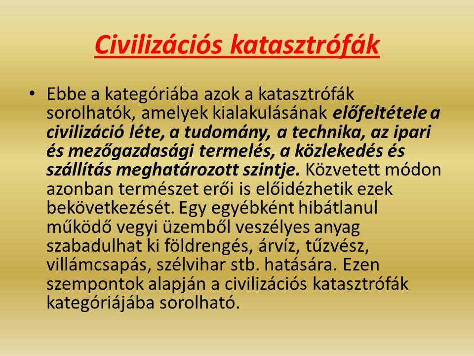 Civilizációs katasztrófák Ebbe a kategóriába azok a katasztrófák sorolhatók, amelyek kialakulásának előfeltétele a civilizáció léte, a tudomány, a tec